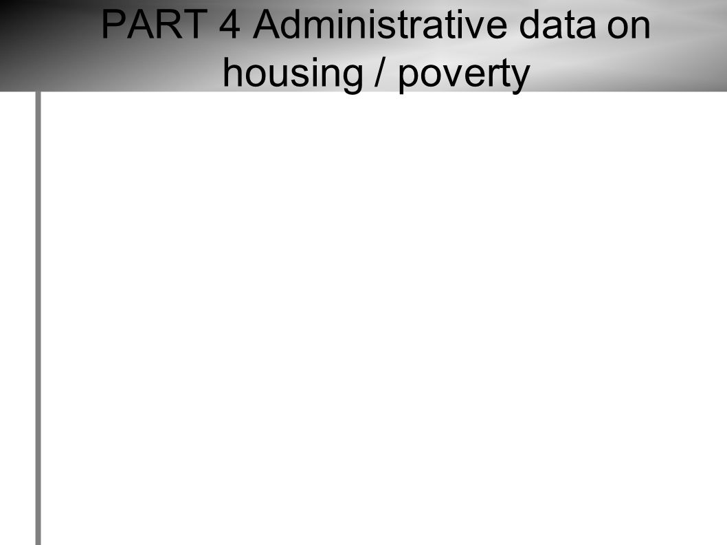 PART 4 Administrative data on housing / poverty