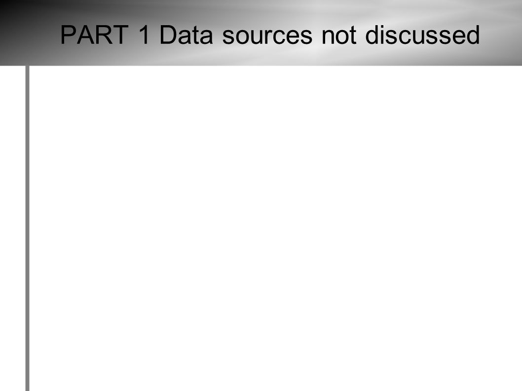 PART 1 Data sources not discussed