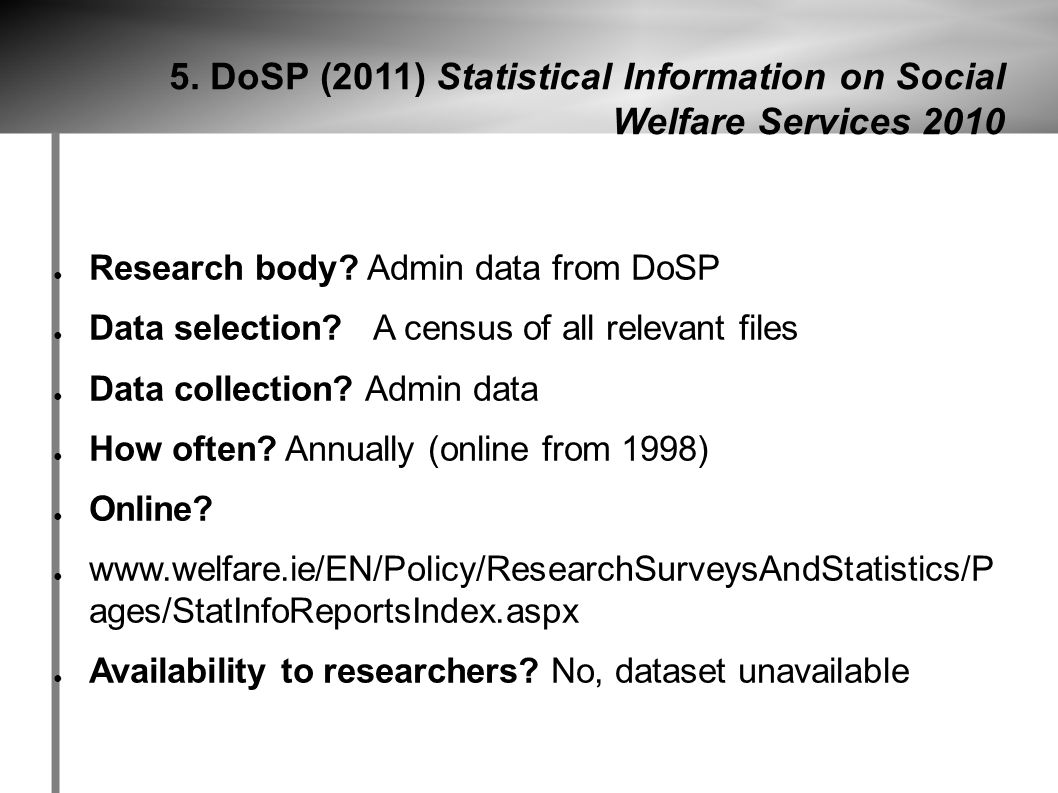5. DoSP (2011) Statistical Information on Social Welfare Services 2010 ● Research body.