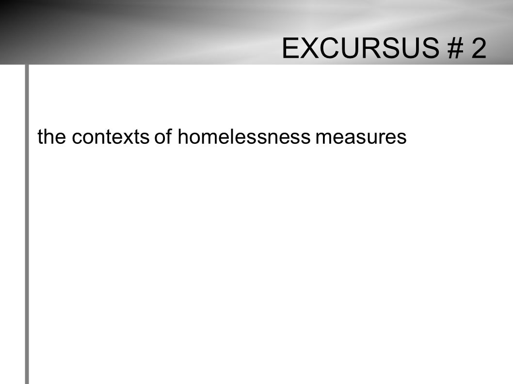 EXCURSUS # 2 the contexts of homelessness measures