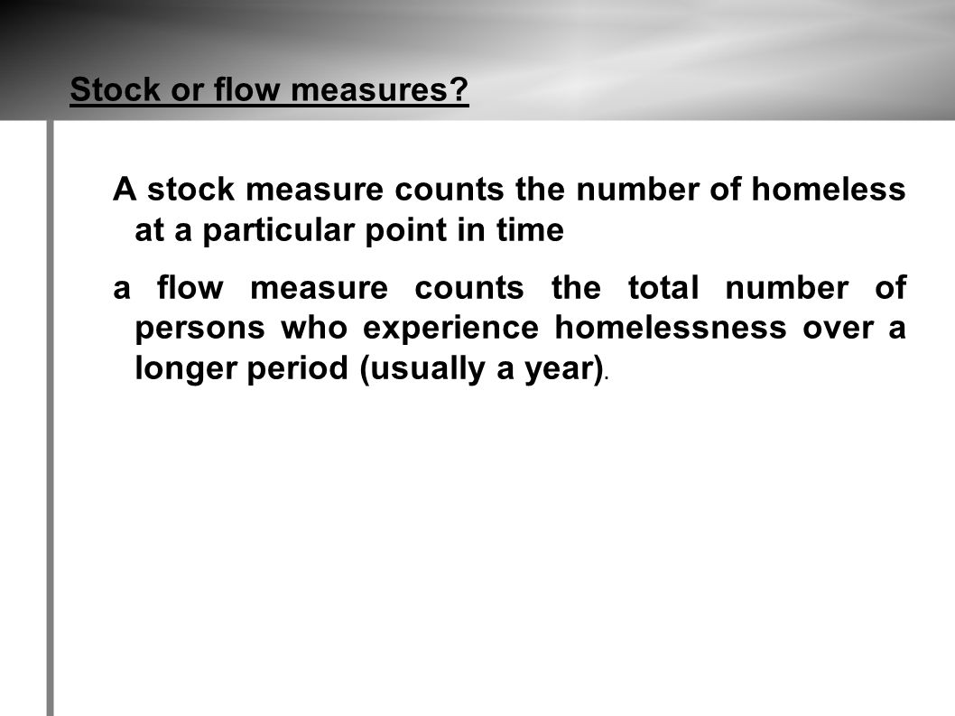 Stock or flow measures.