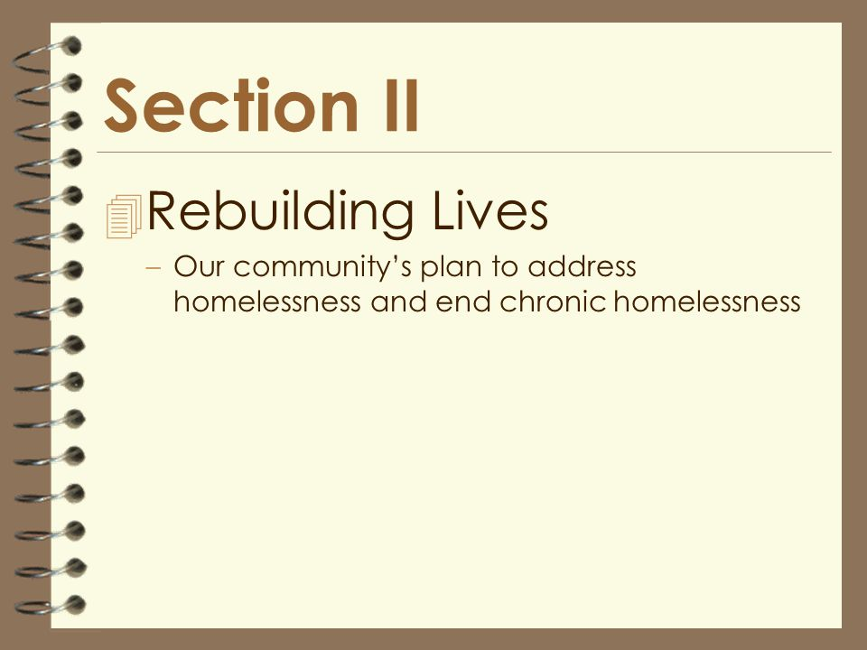Section II 4 Rebuilding Lives –Our community's plan to address homelessness and end chronic homelessness