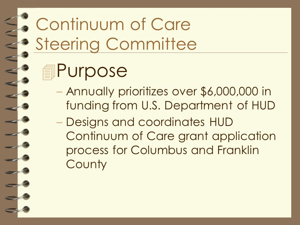 Continuum of Care Steering Committee 4 Purpose –Annually prioritizes over $6,000,000 in funding from U.S.