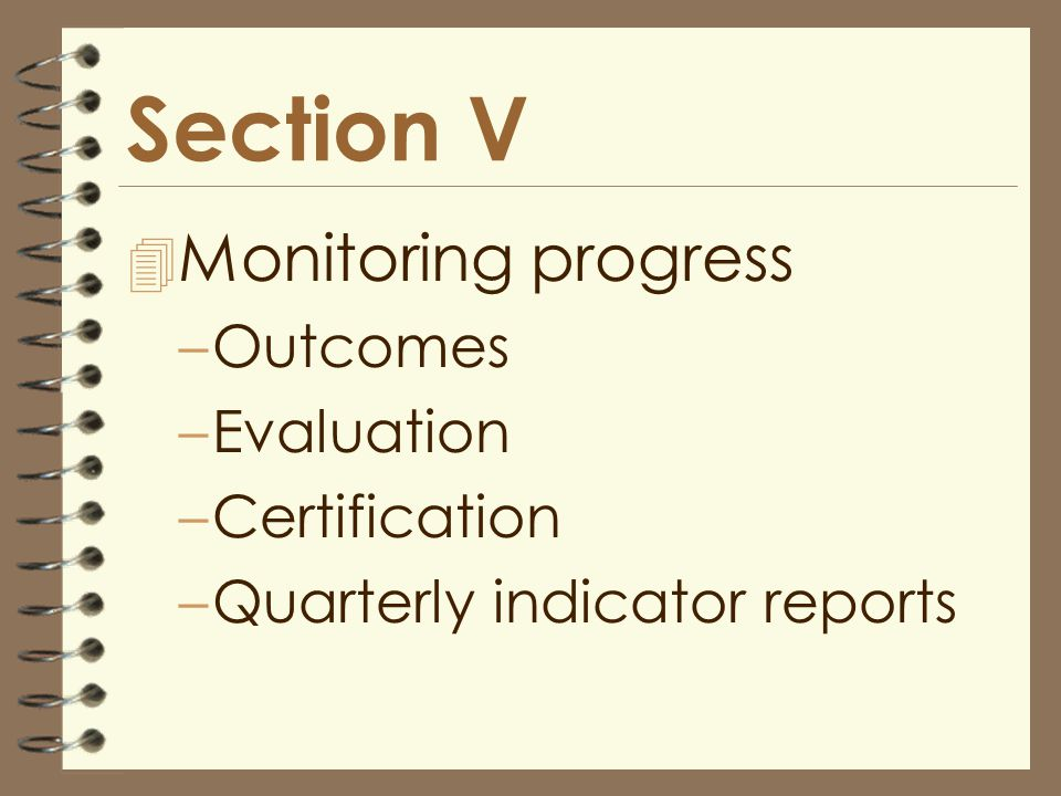 Section V 4 Monitoring progress –Outcomes –Evaluation –Certification –Quarterly indicator reports