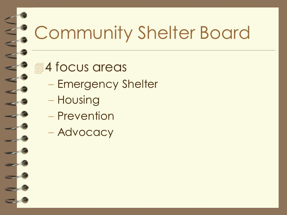 Community Shelter Board 4 4 focus areas –Emergency Shelter –Housing –Prevention –Advocacy