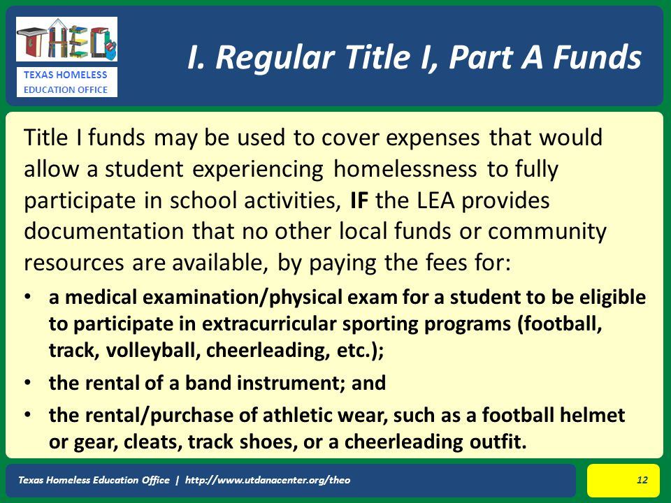 TEXAS HOMELESS EDUCATION OFFICE Title I funds may be used to cover expenses that would allow a student experiencing homelessness to fully participate