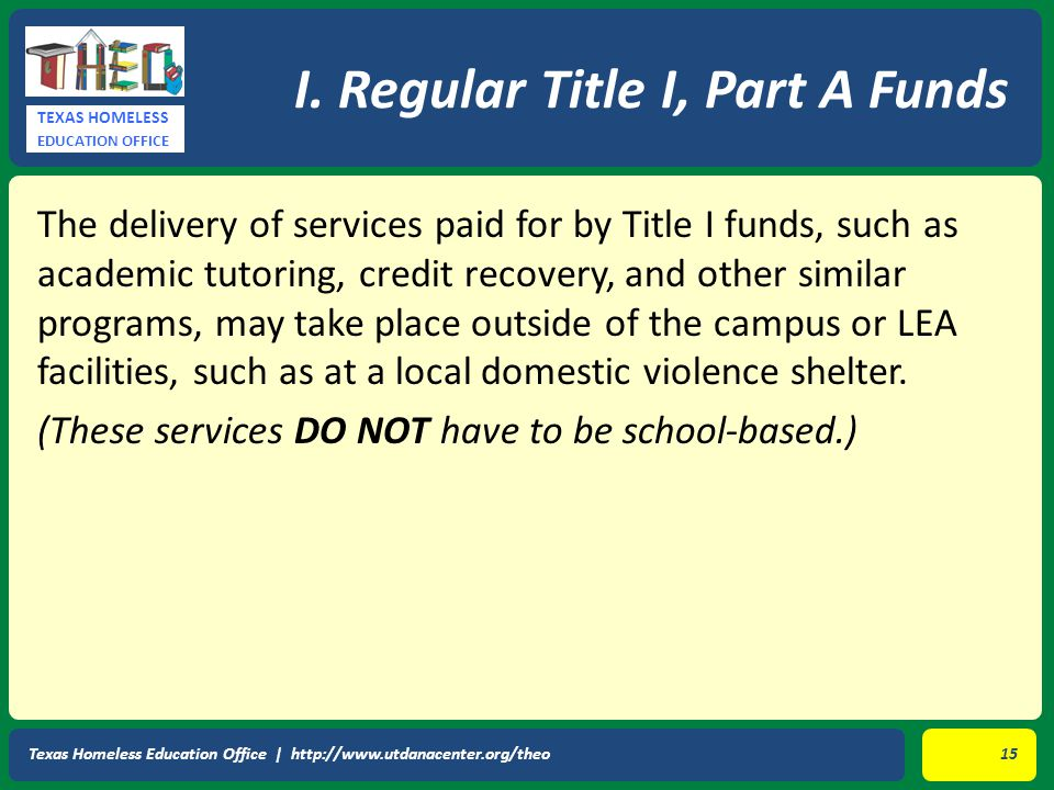 TEXAS HOMELESS EDUCATION OFFICE The delivery of services paid for by Title I funds, such as academic tutoring, credit recovery, and other similar prog