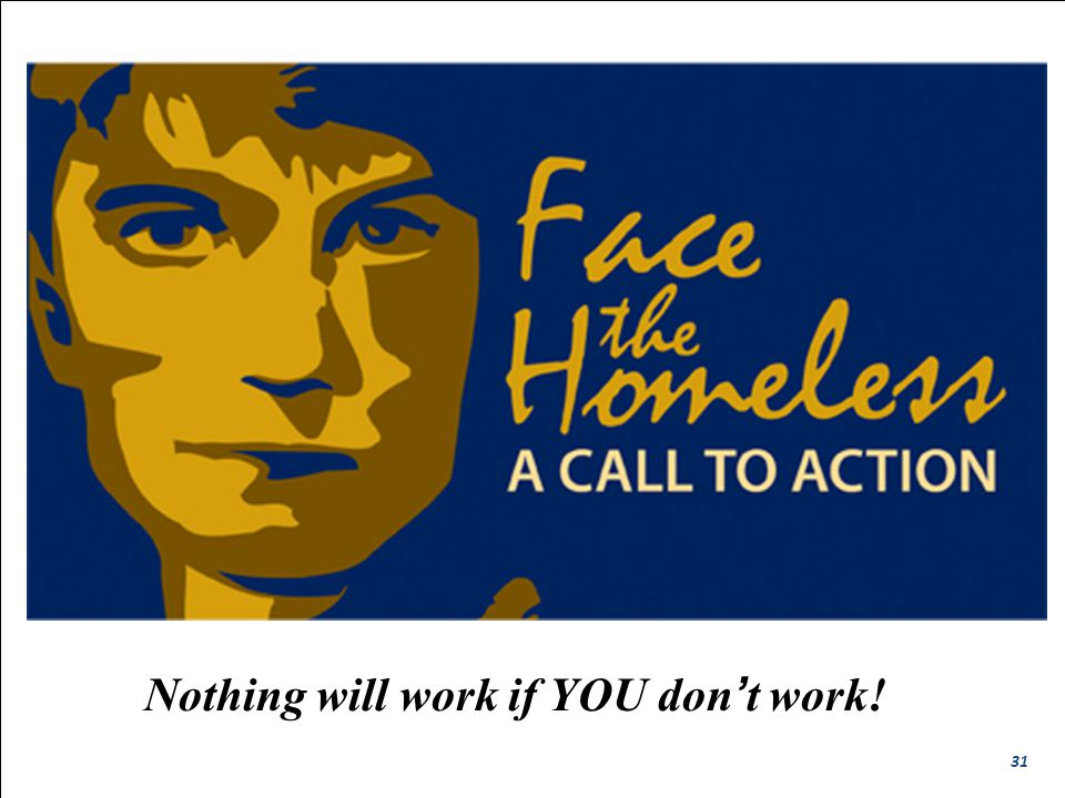 TEXAS HOMELESS EDUCATION OFFICE Challenges / Solutions -- Homelessness Nothing will work if YOU don't work! 31
