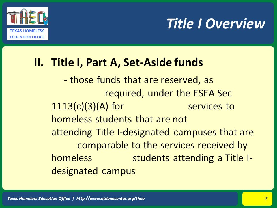 TEXAS HOMELESS EDUCATION OFFICE II.Title I, Part A, Set-Aside funds - those funds that are reserved, as required, under the ESEA Sec 1113(c)(3)(A) for