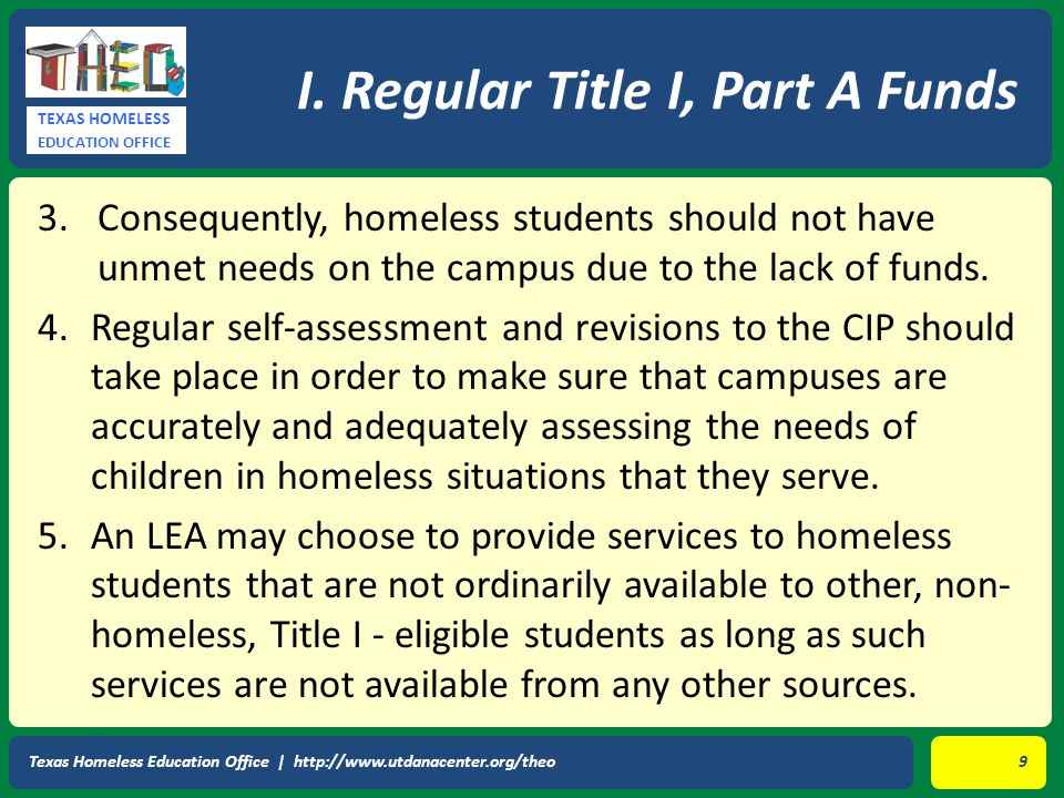 TEXAS HOMELESS EDUCATION OFFICE 3.Consequently, homeless students should not have unmet needs on the campus due to the lack of funds.