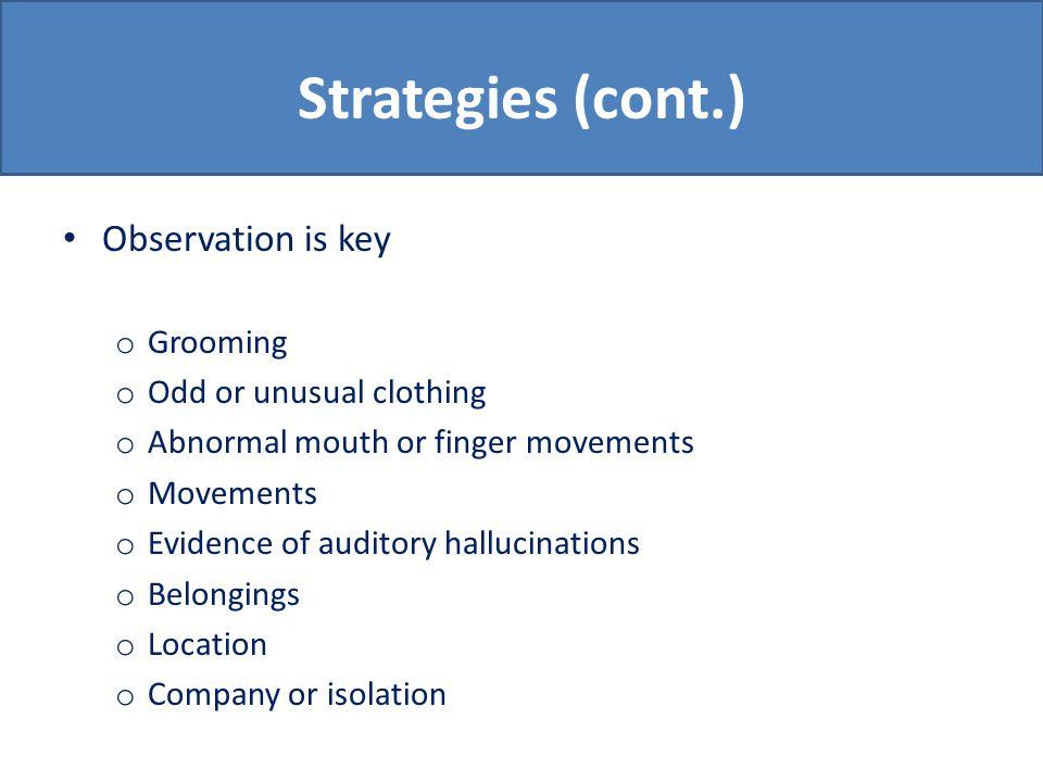 Strategies (cont.) Voices-differential diagnosis o Schizophrenia o Mania o PTSD o Personality disorders o Cultural