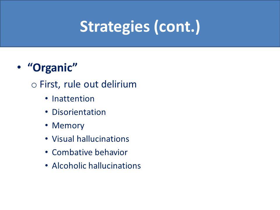Strategies (cont.) Organic (cont.) o Psychiatric diagnosis vs.
