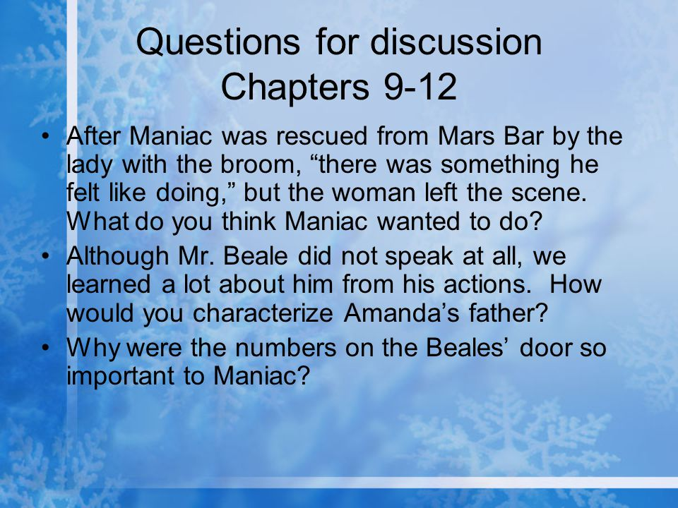 """Questions for discussion Chapters 9-12 After Maniac was rescued from Mars Bar by the lady with the broom, """"there was something he felt like doing,"""" bu"""