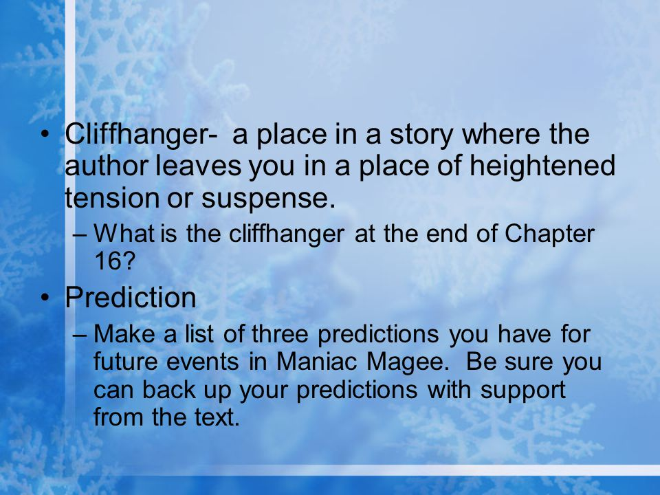 Cliffhanger- a place in a story where the author leaves you in a place of heightened tension or suspense. –What is the cliffhanger at the end of Chapt