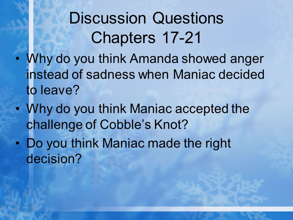 Discussion Questions Chapters 17-21 Why do you think Amanda showed anger instead of sadness when Maniac decided to leave? Why do you think Maniac acce