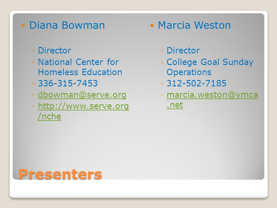 Presenters Diana Bowman ◦Director ◦National Center for Homeless Education ◦336-315-7453 ◦dbowman@serve.orgdbowman@serve.org ◦http://www.serve.org /nch