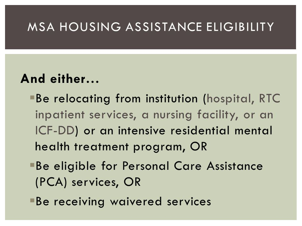And either…  Be relocating from institution (hospital, RTC inpatient services, a nursing facility, or an ICF-DD) or an intensive residential mental h