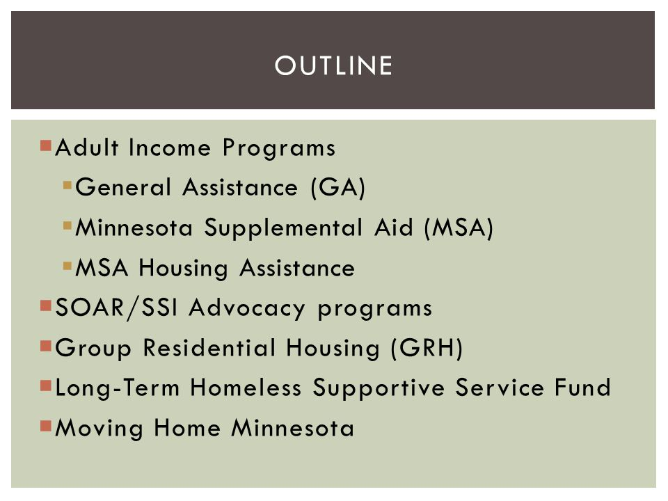 GENERAL ASSISTANCE General Assistance (GA) is Minnesota's primary safety net for single adults and childless couples.