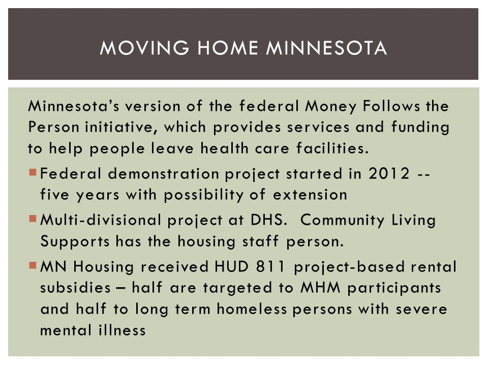 Minnesota's version of the federal Money Follows the Person initiative, which provides services and funding to help people leave health care facilitie