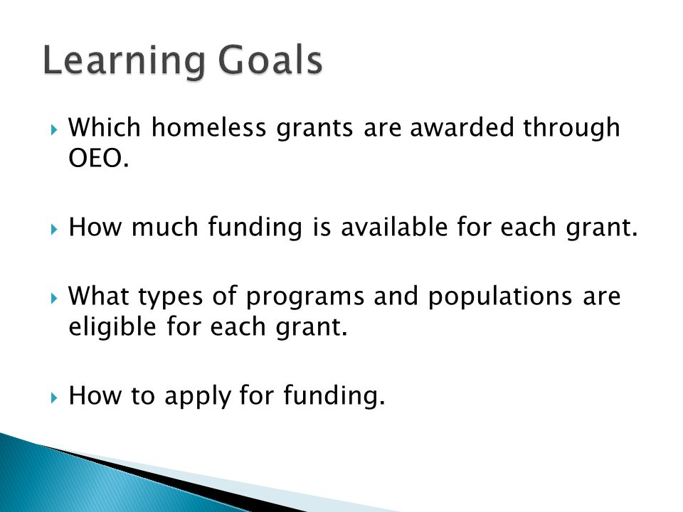  Which homeless grants are awarded through OEO.  How much funding is available for each grant.  What types of programs and populations are eligible