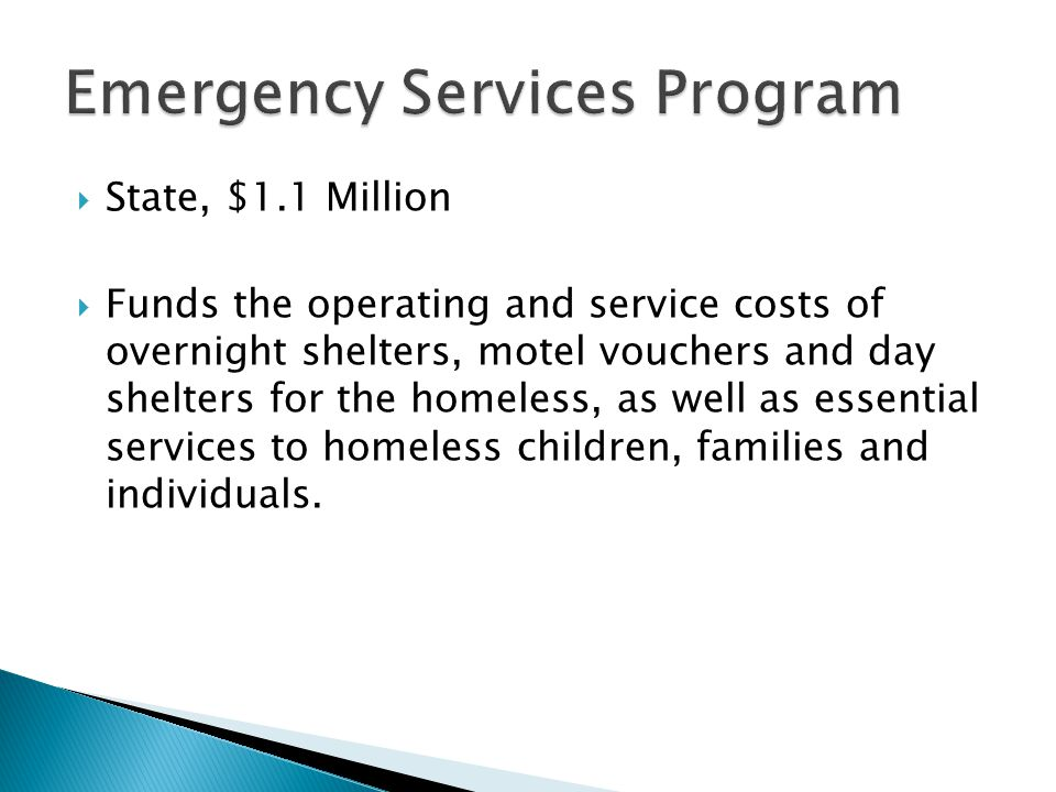  State, $1.1 Million  Funds the operating and service costs of overnight shelters, motel vouchers and day shelters for the homeless, as well as esse