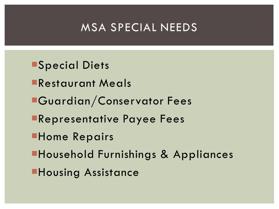 Special Diets  Restaurant Meals  Guardian/Conservator Fees  Representative Payee Fees  Home Repairs  Household Furnishings & Appliances  Housi