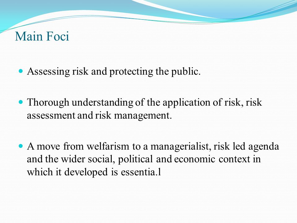 Main Foci Assessing risk and protecting the public.