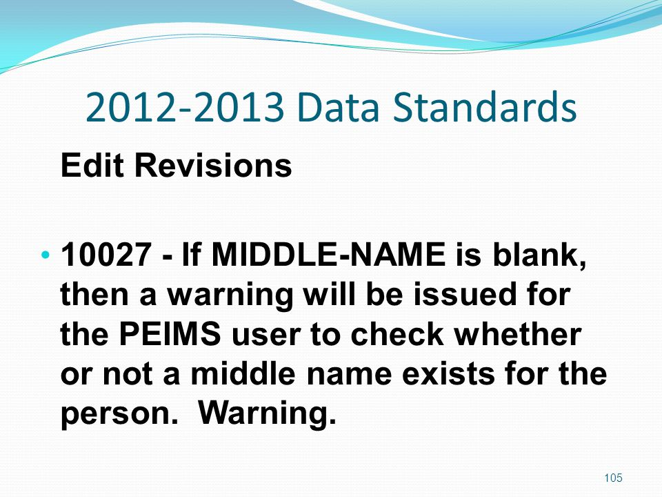2012-2013 Data Standards Edit Revisions 10027 - If MIDDLE-NAME is blank, then a warning will be issued for the PEIMS user to check whether or not a middle name exists for the person.