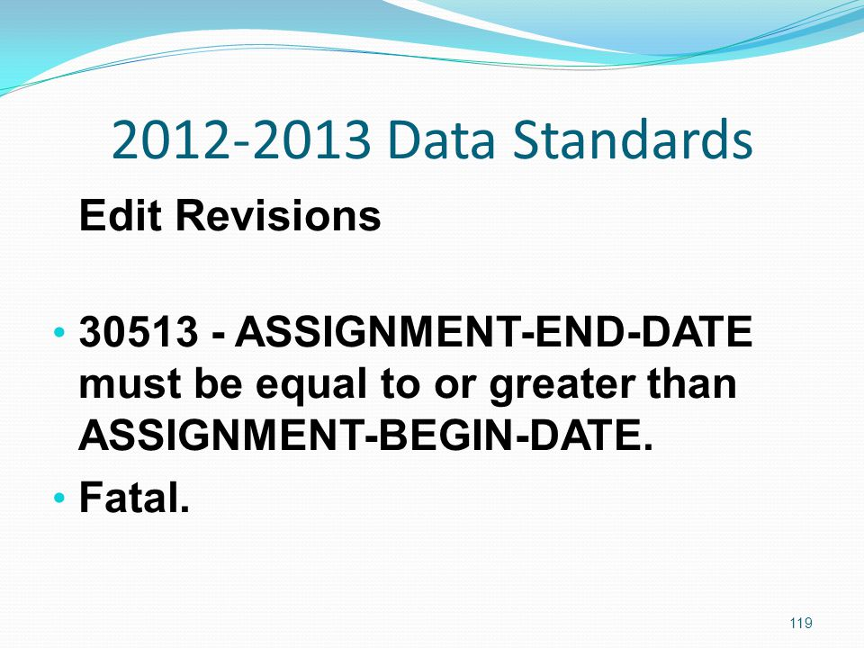 2012-2013 Data Standards Edit Revisions 30513 - ASSIGNMENT-END-DATE must be equal to or greater than ASSIGNMENT-BEGIN-DATE.