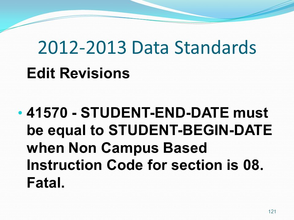 2012-2013 Data Standards Edit Revisions 41570 - STUDENT-END-DATE must be equal to STUDENT-BEGIN-DATE when Non Campus Based Instruction Code for section is 08.