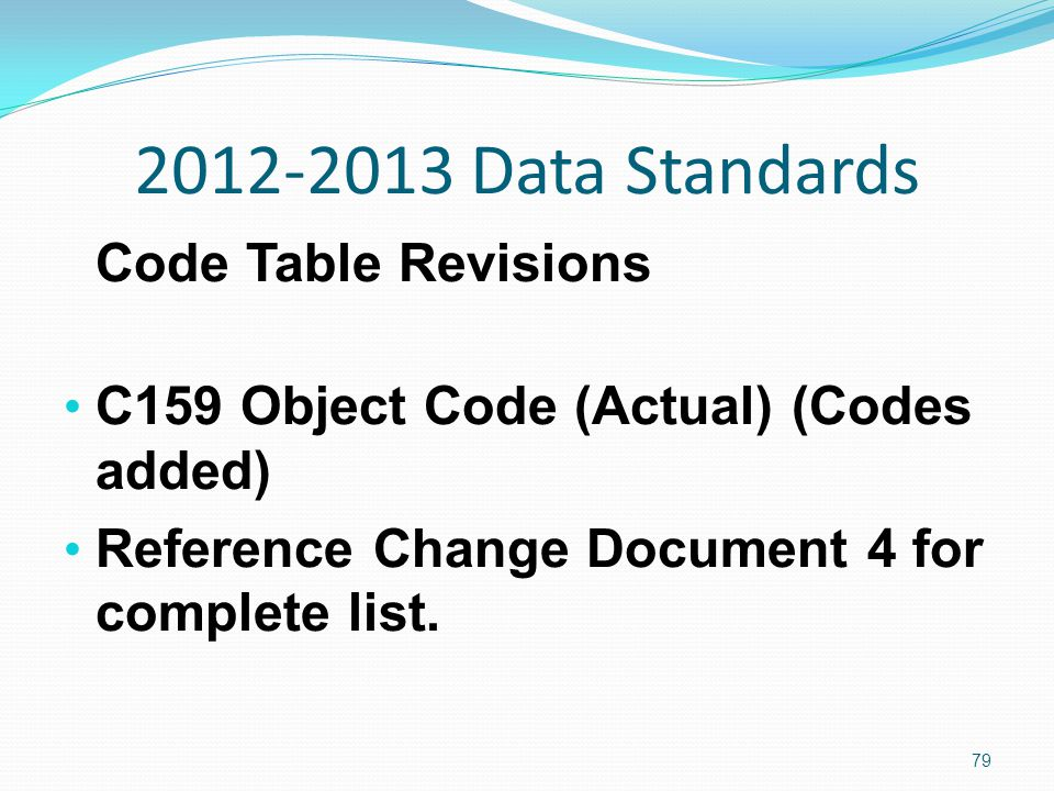 2012-2013 Data Standards Code Table Revisions C159 Object Code (Actual) (Codes added) Reference Change Document 4 for complete list.