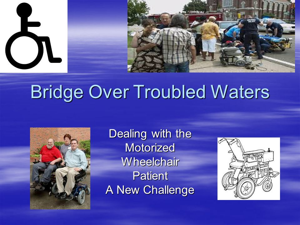 Bridge Over Troubled Waters Dealing with the MotorizedWheelchairPatient A New Challenge