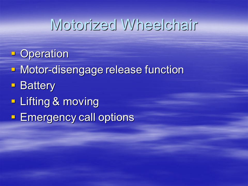 Motorized Wheelchair  Operation  Motor-disengage release function  Battery  Lifting & moving  Emergency call options