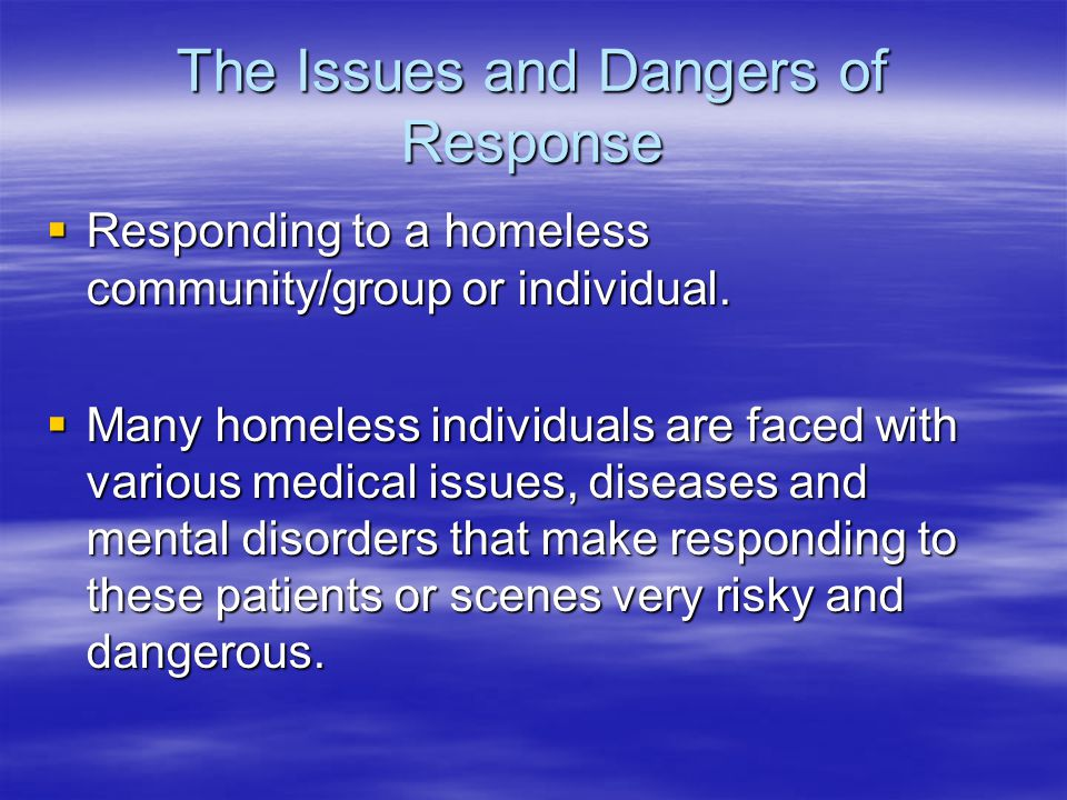 The Issues and Dangers of Response  Responding to a homeless community/group or individual.