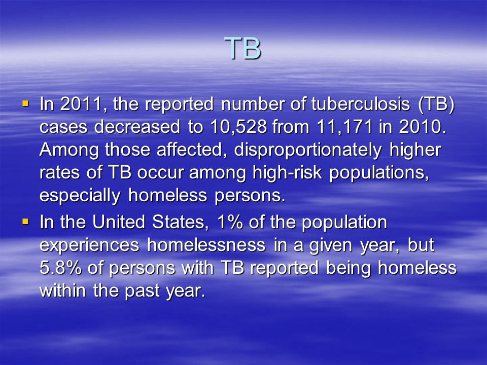 TB  In 2011, the reported number of tuberculosis (TB) cases decreased to 10,528 from 11,171 in 2010. Among those affected, disproportionately higher