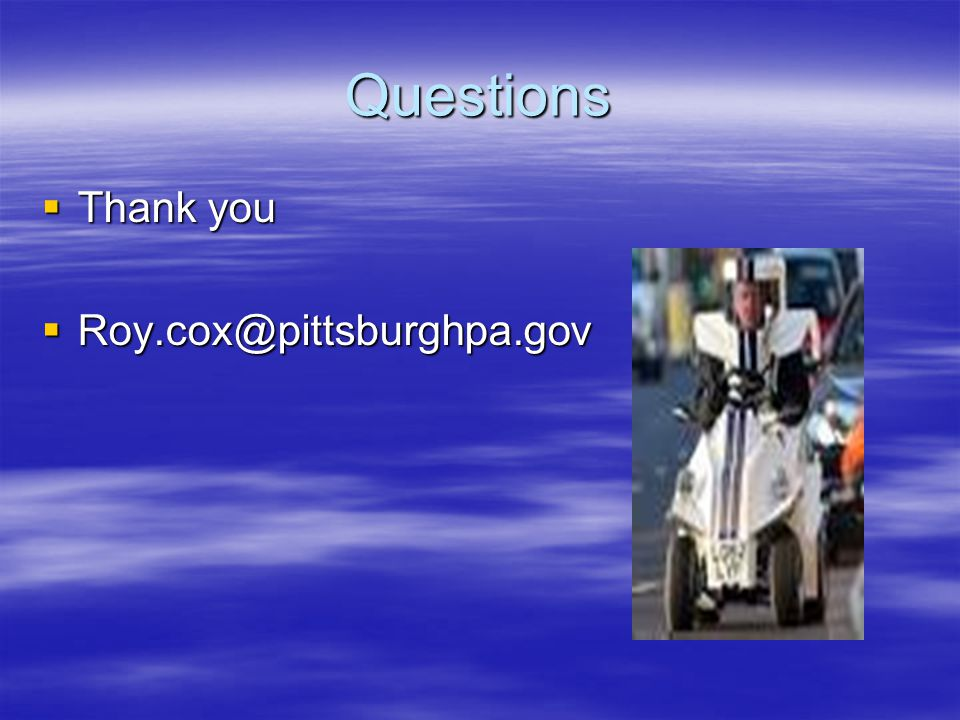 Questions  Thank you  Roy.cox@pittsburghpa.gov