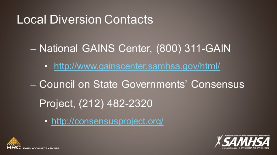 Local Diversion Contacts –National GAINS Center, (800) 311-GAIN http://www.gainscenter.samhsa.gov/html/ –Council on State Governments' Consensus Project, (212) 482-2320 http://consensusproject.org/