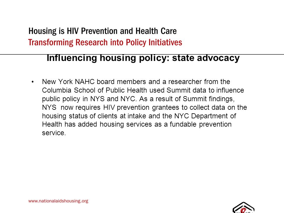 Influencing housing policy: state advocacy New York NAHC board members and a researcher from the Columbia School of Public Health used Summit data to influence public policy in NYS and NYC.