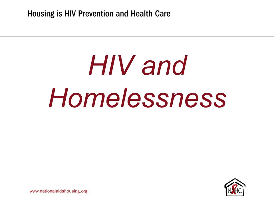 www.nationalaidshousing.org HIV and Homelessness