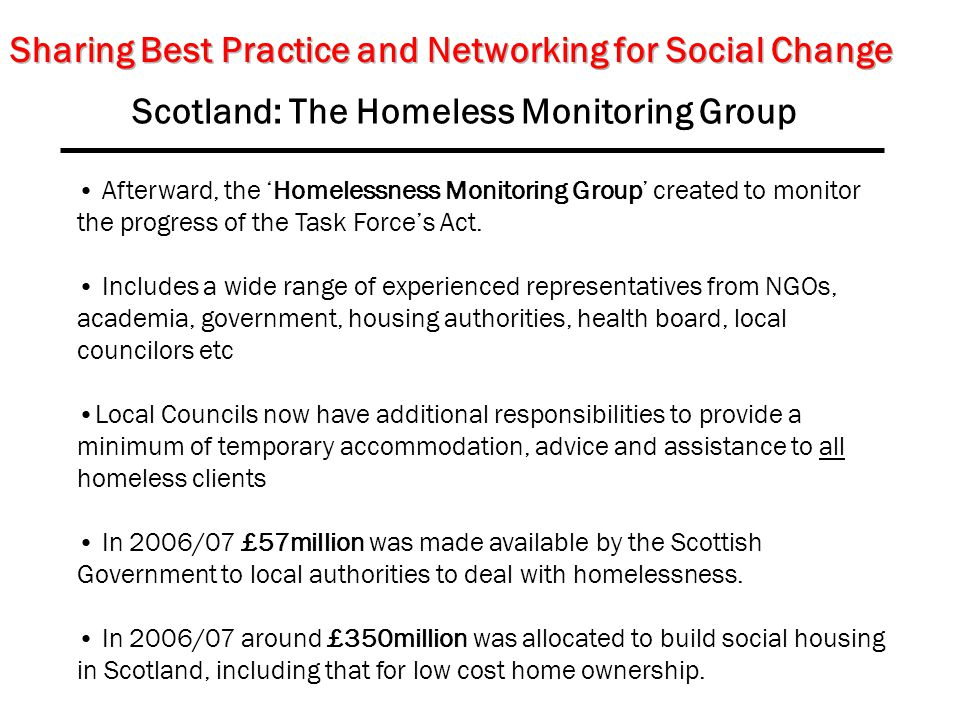 Scotland: The Homeless Monitoring Group Afterward, the 'Homelessness Monitoring Group' created to monitor the progress of the Task Force's Act.