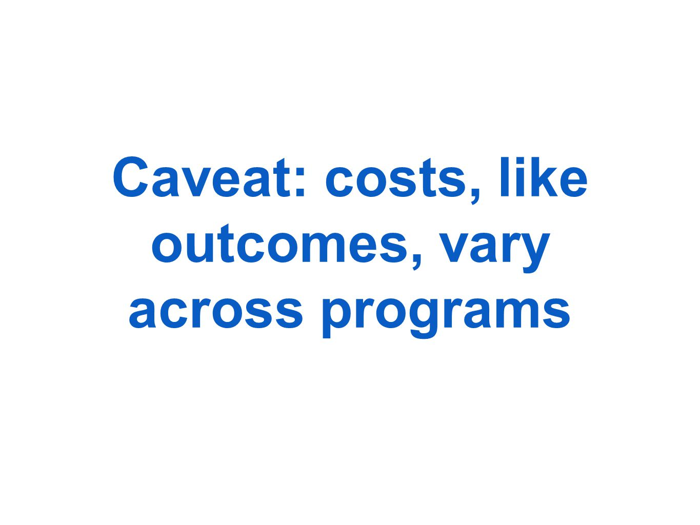 Caveat: costs, like outcomes, vary across programs