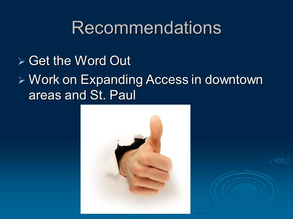 Recommendations  Get the Word Out  Work on Expanding Access in downtown areas and St. Paul