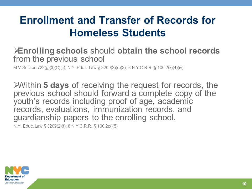 10 Enrollment and Transfer of Records for Homeless Students  Enrolling schools should obtain the school records from the previous school M-V Section 722(g)(3)(C)(ii); N.Y.