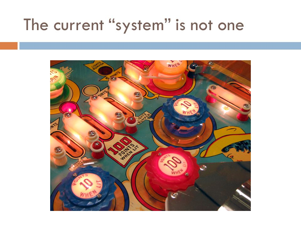 The current system is not one