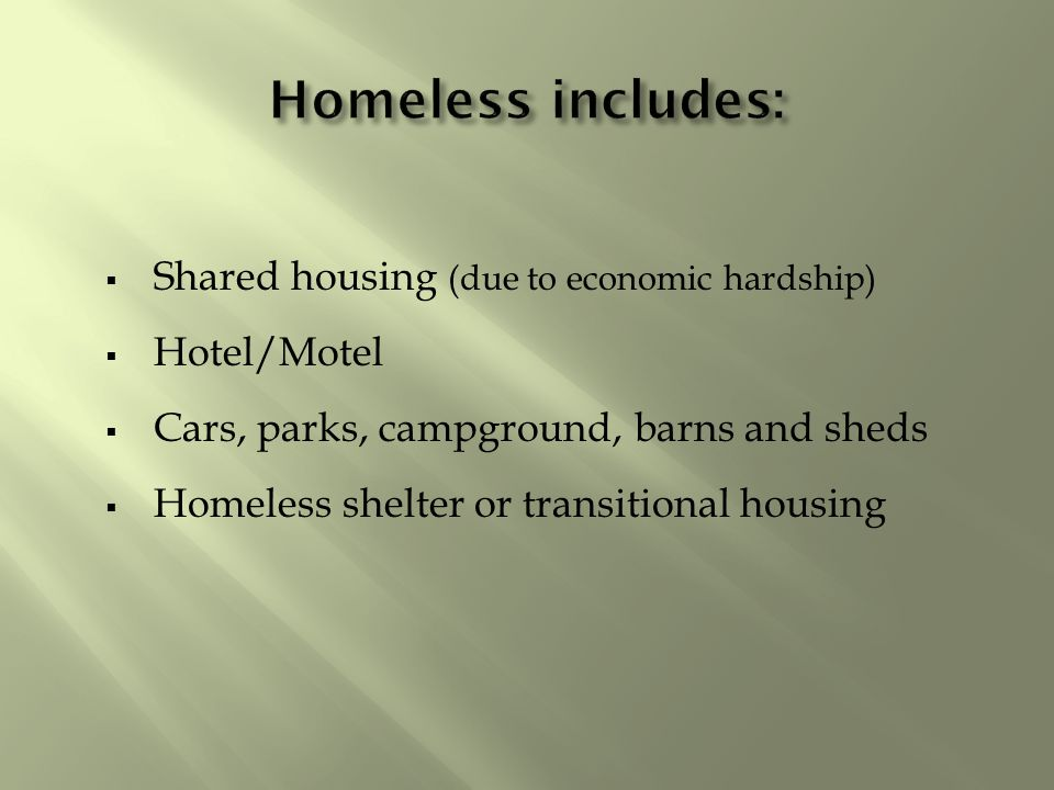  Shared housing (due to economic hardship)  Hotel/Motel  Cars, parks, campground, barns and sheds  Homeless shelter or transitional housing