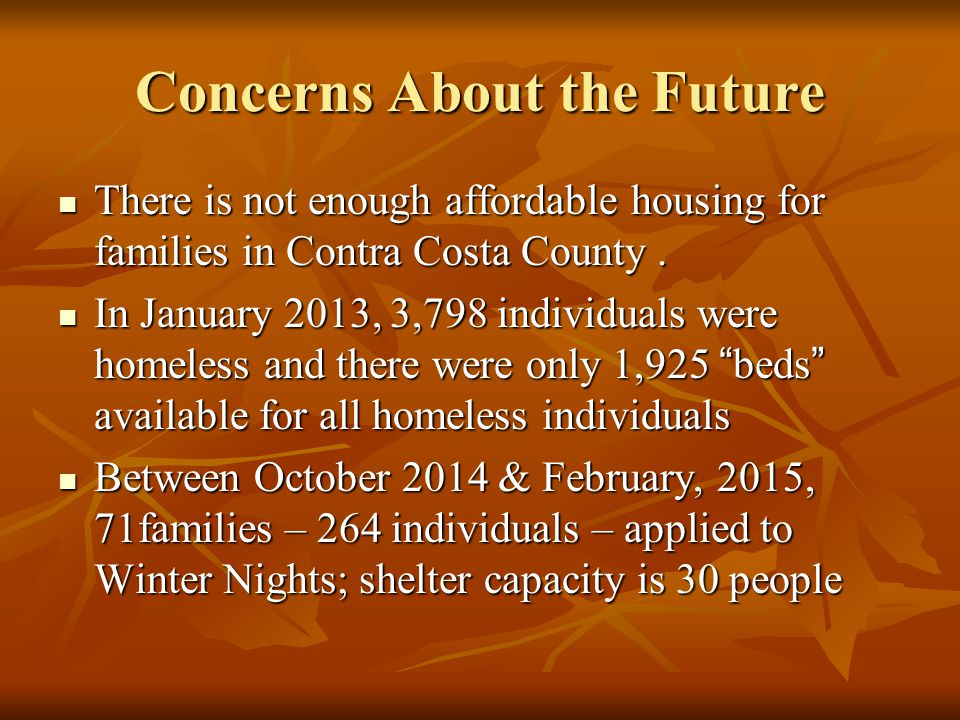Concerns About the Future There is not enough affordable housing for families in Contra Costa County. There is not enough affordable housing for famil