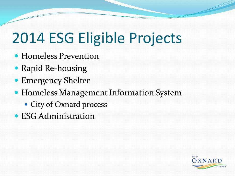 2014 ESG Eligible Projects Homeless Prevention Rapid Re-housing Emergency Shelter Homeless Management Information System City of Oxnard process ESG Administration