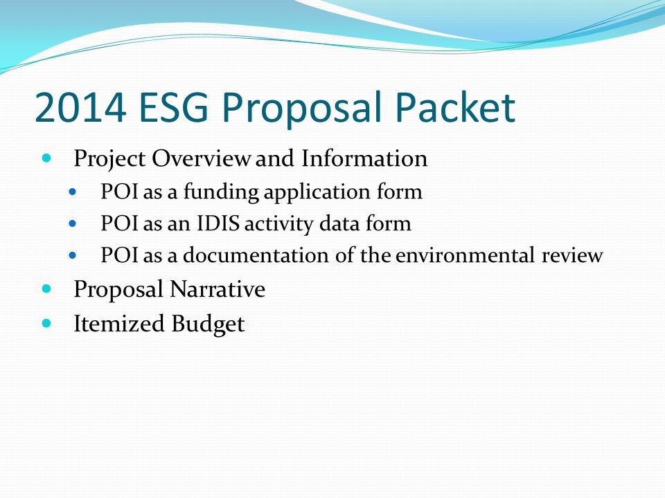 2014 ESG Proposal Packet Project Overview and Information POI as a funding application form POI as an IDIS activity data form POI as a documentation o