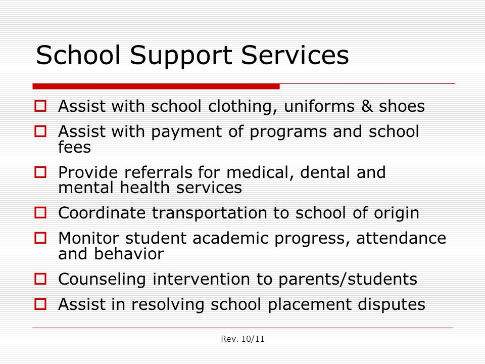 Rev. 10/11 School Support Services  Assist with school clothing, uniforms & shoes  Assist with payment of programs and school fees  Provide referra