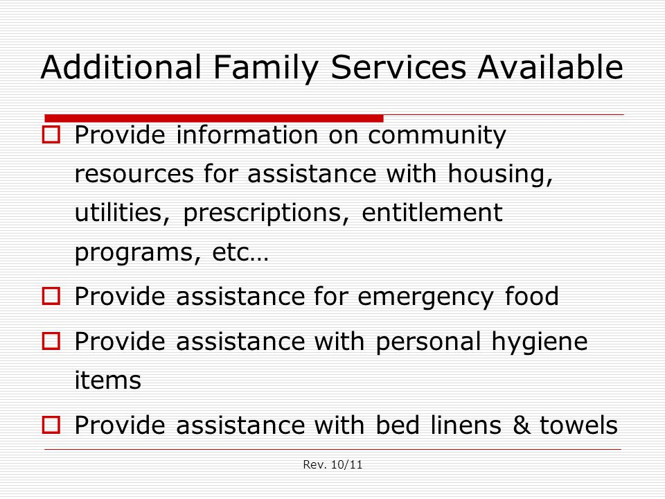 Rev. 10/11 Additional Family Services Available  Provide information on community resources for assistance with housing, utilities, prescriptions, en
